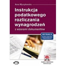 Instrukcja podatkowego rozliczenia wynagrodzeń z wzorami dokumentów Książka z suplementem elektronicznym