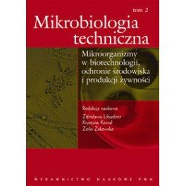 Mikrobiologia techniczna tom 2  Mikroorganizmy w biotechnologii, ochronie środowiska i produkcji żywności