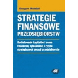 Strategie finansowe przedsiębiorstw Budżetowanie kapitałów i ocena finansowej opłacalności i ryzyka strategicznych decyzji przedsiębiorstw