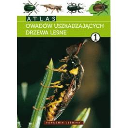 Atlas owadów uszkadzających drzewa leśne Tom 1