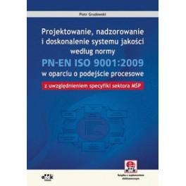 Projektowanie, nadzorowanie i doskonalenie systemu jakości według normy PN-EN ISO 9001:2009 w oparciu o podejście procesowe z uwzględnieniem specyfiki sektora MŚP