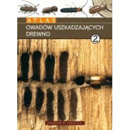 Atlas owadów uszkadzających drewno Tom 2