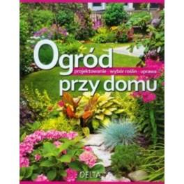 Ogród przy domu, Projektowanie, wybór roślin, uprawa