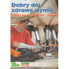 Dobry dój - zdrowe wymię Technika doju, jakość mleka