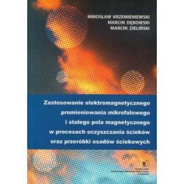 Zastosowanie elektromagnetycznego promieniowanie mikrofalowego i stałego pola magnetycznego w procesach oczyszczania ścieków oraz przeróbki osadów ściekowych