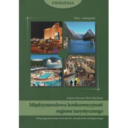 Międzynarodowa konkurencyjność regionu turystycznego Od programowania rozwoju do zarządzania strategicznego