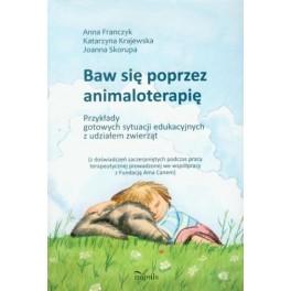 Baw się poprzez animaloterapię Przykłady gotowych sytuacji edukacyjnych z udziałem zwierząt