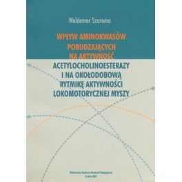 Wpływ aminokwasów pobudzających na aktywność acetylocholinoesterazy i na okołodobową rytmikę aktywności lokomotorycznej myszy