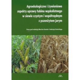 Agroekologiczne i żywieniowe aspekty uprawy łubiny wąskolistnego w siewie czystym i współrzędnym z pszenżytem jarym