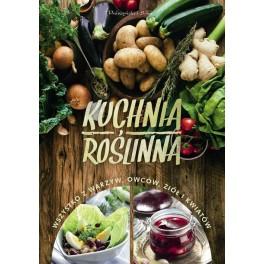 Kuchnia roślinna Wszystko z warzyw, owoców, ziół i kwiatów