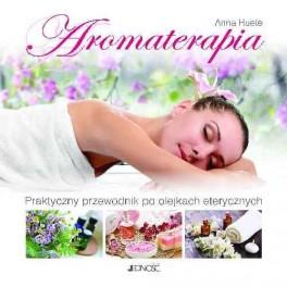 Aromaterapia Praktyczny przewodnik po olejkach eterycznych