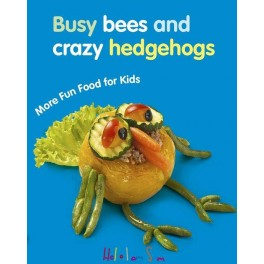 Busy bees and crazy hedgehogs More Fun Food for Kids