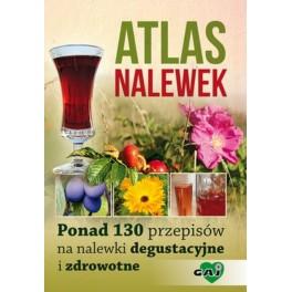 Atlas nalewek Ponad 130 przepisów na nalewki degustacyjne i zdrowotne