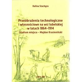Przeobrażenia technologiczne i własnościowe na wsi lubelskiej w latach 1864-1914. Studium miejsca - Majdan Krasieniński