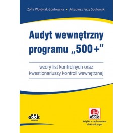 """Audyt wewnętrzny programu """"500+"""" - wzory list kontrolnych oraz kwestionariuszy kontroli wewnętrznej (z suplementem elektronicznym)"""