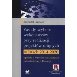Zasady wyboru wykonawców przy realizacji projektów unijnych w latach 2014-2020 zgodnie z wytycznymi Ministra Infrastruktury i Rozwoju (z suplementem elektronicznym)