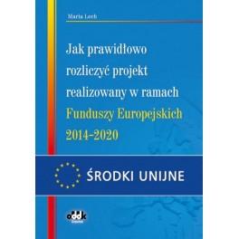 Jak prawidłowo rozliczyć projekt realizowany w ramach Funduszy Europejskich 2014-2020