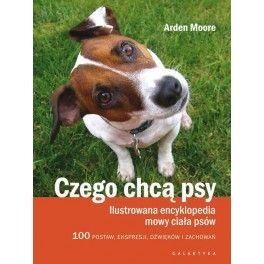 Czego chcą psy Ilustrowana encyklopedia mowy ciała psów. 100 pozycji, wyrazów pyska, dźwięków i zachowań