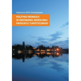 Polityka promocji w kreowaniu wizerunku produktu turystycznego
