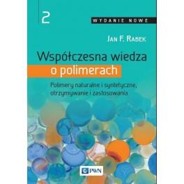 Współczesna wiedza o polimerach Tom 2 Polimery naturalne i syntetyczne, otrzymywanie i zastosowania