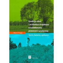 Geodezja rolna i architektura krajobrazu w kształtowaniu przestrzeni rurystycznej. Teoria, badania, aplikacje