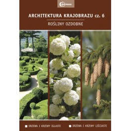 Architektura krajobrazu cz.6 Rośliny ozdobne drzewa i krzewy iglaste, drzewa i krzewy liściaste