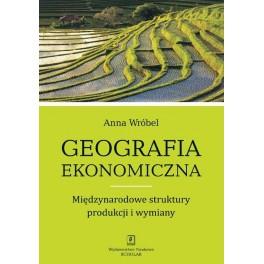 Geografia ekonomiczna Międzynarodowe struktury produkcji i wymiany