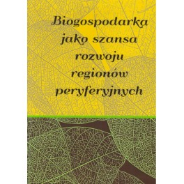 Biogospodarka jako szansa rozwoju regionów peryferyjnych