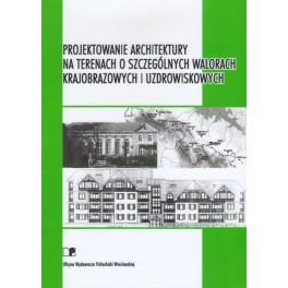 Projektowanie architektury na terenach o szczególnych walorach krajobrazowych i uzdrowiskowych