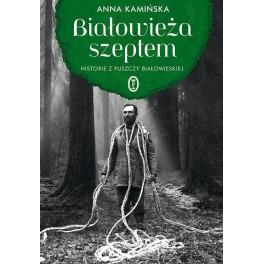 Białowieża szeptem Historie z Puszczy Białowieskiej