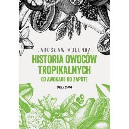 Historia owoców tropikalnych Od awokado do zapote