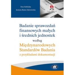 Badanie sprawozdań finansowych małych i średnich jednostek według Międzynarodowych Standardów Badania z przykładami dokumentacji (z suplementem elektronicznym)