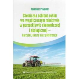 Chemiczna ochrona roślin we współczesnym rolnictwie w perspektywie ekonomicznej i ekologicznej - korzyści, koszty oraz preferencje