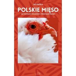Polskie mięso Jak zostałem weganinem i przestałem się bać