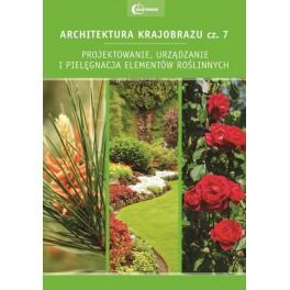 Architektura krajobrazu Część 7 Projektowanie urządzanie i pielęgnacja elementów roślinnych