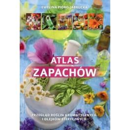 Atlas zapachów Przegląd roślin aromatycznych i olejków eterycznych