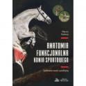 Anatomia funkcjonalna konia sportrowego Spotkanie nauki z praktyką