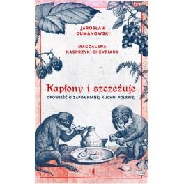 Kapłony i szczeżuje Opowieść o zapomnianej kuchni polskiej