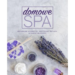 Domowe SPA Naturalne kosmetyki DIY peelingi, maski, toniki, balsamy