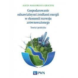Gospodarowanie odnawialnymi źródłami energii w ekonomii rozwoju zrównoważonego Teoria i praktyka