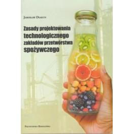 Zasady projektowania technologicznego zakładów przetwórstwa spożywczego
