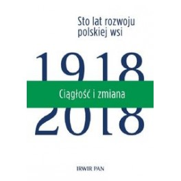 Ciągłość i zmiana. Sto lat rozwoju polskiej wsi