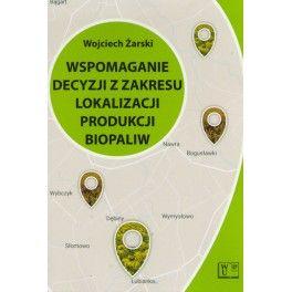 Wspomaganie decyzji z zakresu lokalizacji produkcji biopaliw