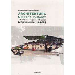 Architektura miejsca zabawy Zabawa jako czynnik integracji (w) przestrzeni miejskiej