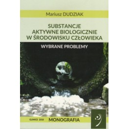 Substancje aktywne biologicznie w środowisku człowieka Wybrane problemy