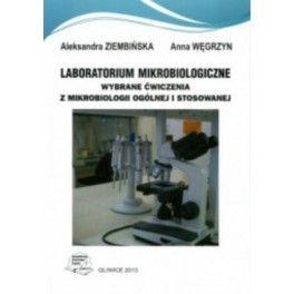 Laboratorium mikrobiologiczne Wybrane ćwiczenia z mikrobiologii ogólnej i stosowanej