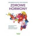 Zdrowe hormony Jak przejąć kontrolę nad zdrowiem dzięki bioidentycznym hormonom i żywieniu