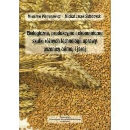 Ekologiczne, produkcyjne i ekonomiczne skutki różnych technologii uprawy pszenicy ozimej i jarej