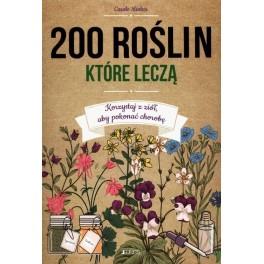200 roślin które leczą Korzystaj z ziół aby pokonać chorobę