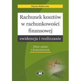 Rachunek ksztów w rachunkowości finansowej  Ewidencja i rozliczanie Zbiór zadań z komentarzem
